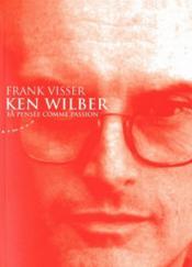 Ken Wilber ; la pensée comme passion - Couverture - Format classique