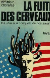La Fuite Des Cerveaux. Les Usa A La Conquete De Nos Savants. - Couverture - Format classique