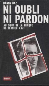Ni oubli, ni pardon ; au coeur de la traque du dernier nazi - Couverture - Format classique