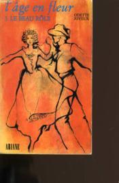 L'Age En Fleur. N° 3. Le Beau Role. L'Infraction, Le Grand Jour. - Couverture - Format classique