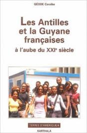 Les Antilles et la Guyane françaises ; à l'aube du XXI siècle - Couverture - Format classique