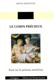 Le corps précieux ; essai sur la peinture manieriste - Couverture - Format classique