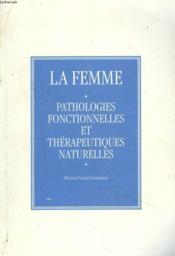 La Femme. Pathologies Fonctionnelles Et Therapeutiques Naturelles. - Couverture - Format classique