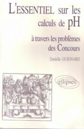 L'Essentiel Sur Les Calculs De Ph A Travers Les Problemes Des Concours - Couverture - Format classique