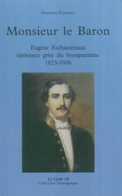 Monsieur Le Baron Eugene Eschasseriaux Eminence Grise Du Bonapartisme 1823 1906 - Couverture - Format classique
