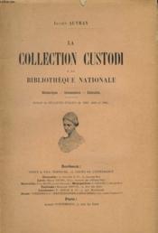 La Collection Custodi A La Bibliotheque Nationale. Historique, Inventaire, Extraits (Du Bulletin Italien De 1903, 1904 Et 1905) - Couverture - Format classique