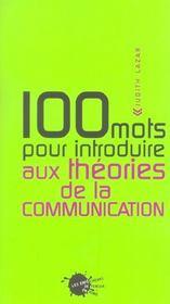 Cent mots pour introduire aux theories de la communication - Intérieur - Format classique