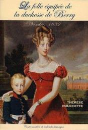 Folle Equipee De La Duchesse De Berry - Vendee 1832 - Couverture - Format classique