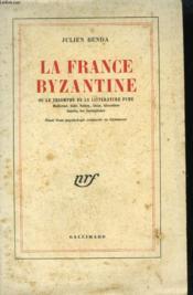 La France Byzantine Ou Le Triomphe De La Litterature Pure. - Couverture - Format classique