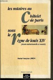 Les notaires au chatelet de paris sous le regne de louis xiv - Couverture - Format classique