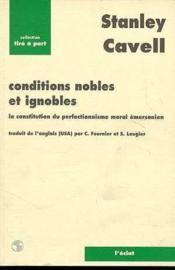 Conditions nobles et ignobles, la construction du perfectionnisme moral et émersonien - Couverture - Format classique