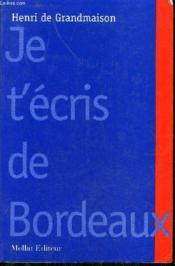 Je T'Ecris De Bordeaux - Couverture - Format classique