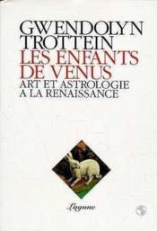 Les enfants de Vénus ; art et astrologie à la Renaissance - Couverture - Format classique
