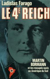 Le Quatrieme Reich, Martin Bormann Et Les Rescapes Nazis En Amerique Du Sud - Couverture - Format classique