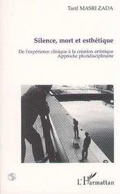 Silence, Mort Et Esthetique : De L'Experience Clinique A La Creation Artistique - Intérieur - Format classique