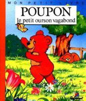 MON PETIT LIVRE : Poupon le petit ourson vagabond - Couverture - Format classique