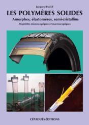 Les polymeres solides ; amorphes, elastomeres, semi-cristallins - Couverture - Format classique