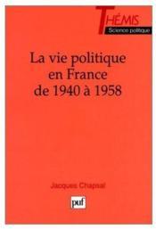 La vie politique en France de 1940 à 1958 - Couverture - Format classique