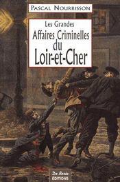 Les grandes affaires criminelles du Loir-et-Cher - Couverture - Format classique