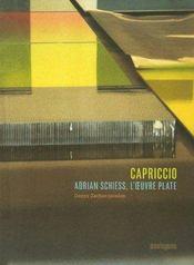 Capriccio ; Adrian Schiess, l'oeuvre plate - Couverture - Format classique
