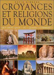 Croyances et religions du Monde ; qui croit quoi, où, quand, comment ? - Intérieur - Format classique