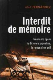 Interdit de mémoire ; trente ans après la dictature Argentine ; le roman d'un exil - Couverture - Format classique