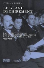 Le grand déchirement ; la fédération suisse des communautés israélites et la persécution nazie, 1933-1945 - Couverture - Format classique