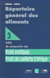 Répertoire general des aliments t.3 ; table de composition des fruits exotiques, fruits de cueillette d'Afrique - Couverture - Format classique