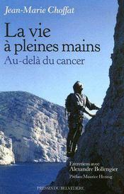 La vie à pleines mains ; au-delà du cancer - Couverture - Format classique