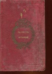 La Petite Suzanne Ses 6 Anniversaires, Ses Serviteurs Et Ses Maitres - Couverture - Format classique