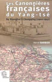 Les Canonnieres Francaises Du Yang Tse De Shanghai A Chongqing 1900 1941 - Couverture - Format classique