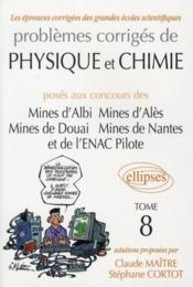 Problemes corriges de physique et de chimie poses aux mines albi ales douai nantes enac t.8 2005-2007 - Couverture - Format classique