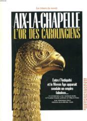 Les Tresors Du Monde. Aix-La-Chapelle. L'Or Des Carolingiens. - Couverture - Format classique