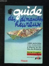 Guide des dimanches heureux. 1000 activités, musées, spectacles, brunchs... à Paris et en Ile de France - Couverture - Format classique