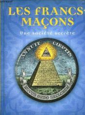 Les francs-maçons, une société secrète - Couverture - Format classique