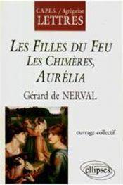 Nerval ; les filles du feu et les chimères ; Aurélia - Intérieur - Format classique
