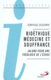 Bioétique, médecine et souffrance ; jalon pour une théologie de l'échec - Intérieur - Format classique