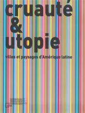 Cruaute Et Utopie - Villes Et Paysages D Amerique Latine /Francais/Anglais - Couverture - Format classique