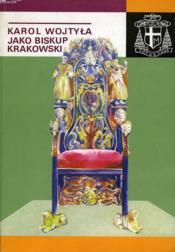 Karol Wojtyla Jako Biskup Krakowski - Couverture - Format classique