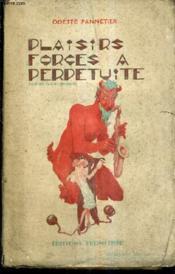Plaisirs Forces A Perpetuite. - Couverture - Format classique