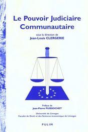 Le Pouvoir Judiciaire Communautaire. Colloque Organise Par L'Institu T D'Etudes Europeennes De L'Un - Intérieur - Format classique
