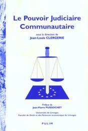 Le Pouvoir Judiciaire Communautaire. Colloque Organise Par L'Institu T D'Etudes Europeennes De L'Un - Couverture - Format classique
