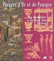 Parures D'Or Et De Pourpre ; Le Mobilier A La Cour Des Valois - Intérieur - Format classique
