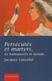 Persécutés et martyrs ; ils humanisent le monde - Couverture - Format classique
