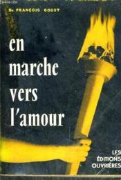 En Marche Vers L'Amour - Reflexions Sur L'Union Conjugale Et La Paternite A L'Usage Des Jeunes Gens Et De Leurs Educateurs. - Couverture - Format classique