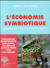 L'économie symbiotique ; régénérer la planète, l'économie, la société - Couverture - Format classique