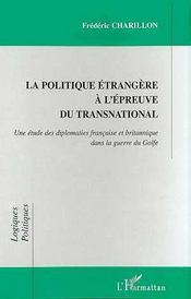 La Politique Etrangere A L'Epreuve Du Transnational ; Diplomaties Francaise Et Britannique Dans La Guerre Du Golfe - Intérieur - Format classique