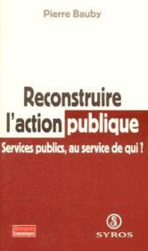 Reconstruire l'action publique ; services publics, au service de qui ? - Couverture - Format classique