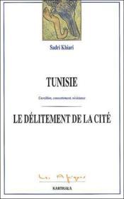 Tunisie. Coercition, Consentement, Resistance. Le Delitement De La Cite - Couverture - Format classique