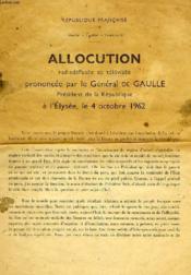 Allocution Radiodiffusee Et Televisee Prononcee Par Le General De Gaulle, President De La Republique, A L'Elysee, Le 4 Octobre 1962 - Couverture - Format classique
